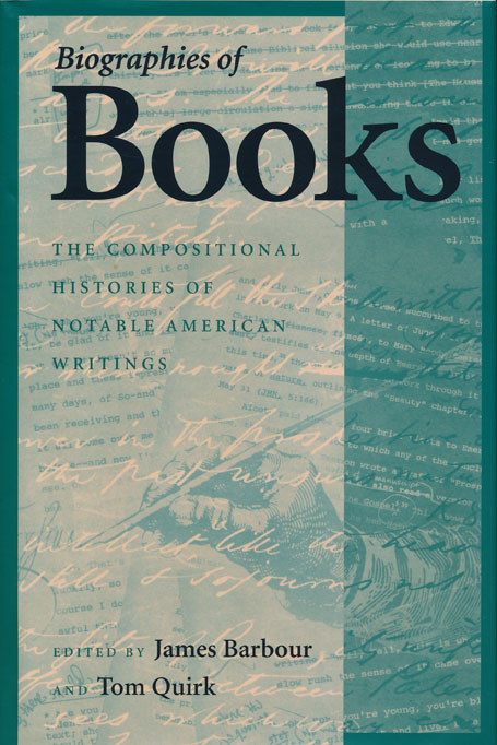 Biographies of Books The Compositional Histories of Notable American Writings. James Barbour, Tom Quirk.