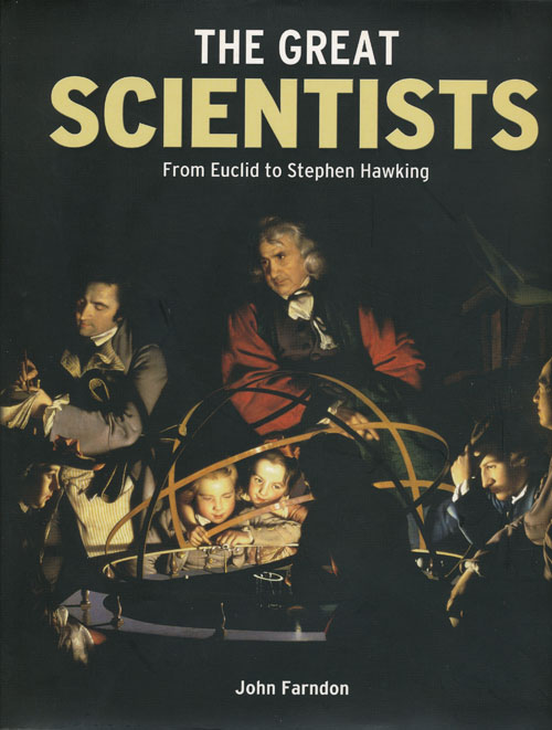 The Great Scientists From Euclid to Stephen Hawking. John Farndon.