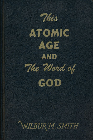 The Atomic Age and the Word of God. Wilbur M. Smith.