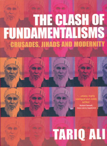 The Clash of Fundamentalisms Crusades, Jihads and Modernity. Tariq Ali.