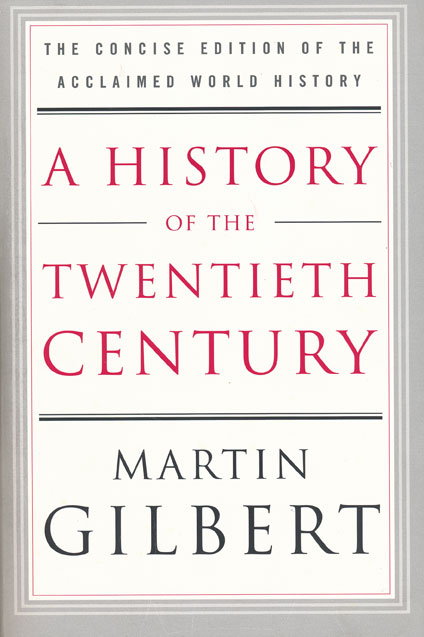 A History of the Twentieth Century The Concise Edition of the Acclaimed World History. Martin Gilbert.