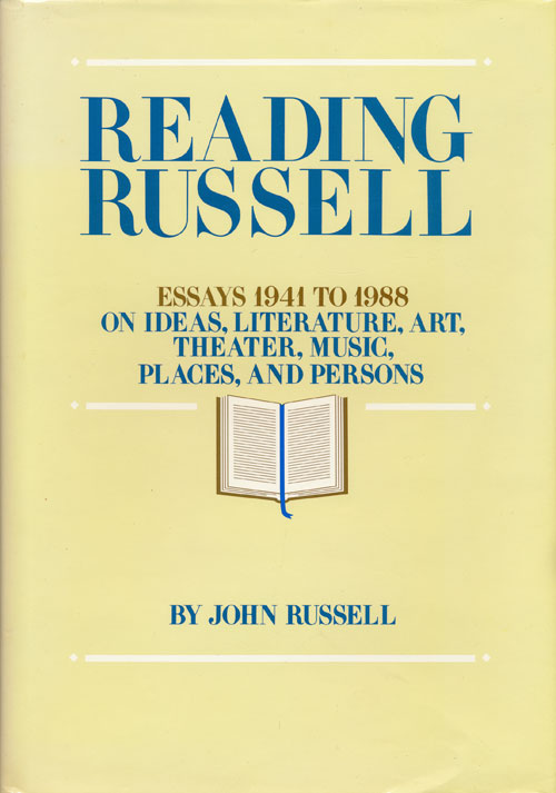 Reading Russell Essays, 1941-1988 on Ideas, Literature, Art, Theater, Music, Places, and Persons. John Russell.