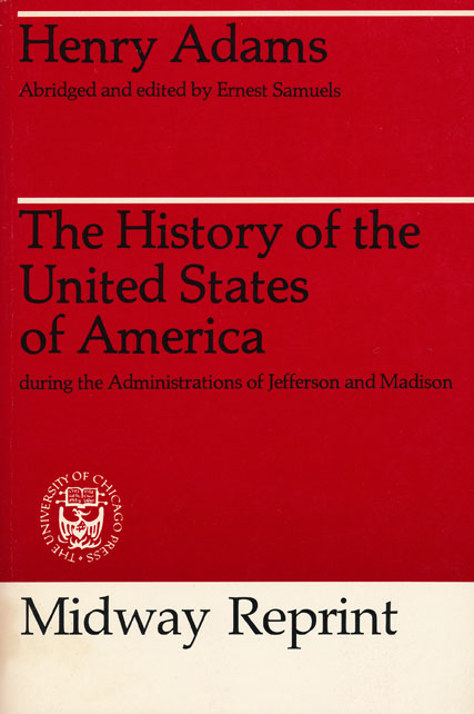 The History of the United States of America During the Administrations of Jefferson and Madison. Henry Adams.