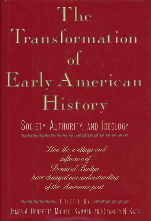 The Transformation of Early American History Society, Authority and Ideology. James A. Henretta, Michael Kammen, Stanley N. Katz.