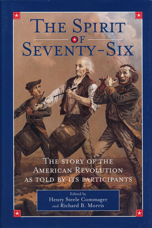 The Spirit of Seventy-Six The Story of the American Revolution As Told by its Participants. Henry Steele Commager, Richard B. Morris.