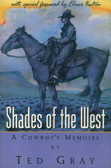 Shades of the West A Cowboy's Memoirs. Ted Gray.