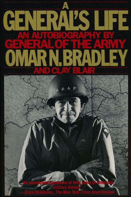 A General's Life An Autobiography by the General of the Army. Omar N. Bradley, Clay Blair.