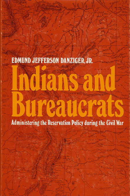 Indians and Bureaucrats Administrating the Reservation Policy During the Civil War. Edmund Jefferson Danziger Jr.