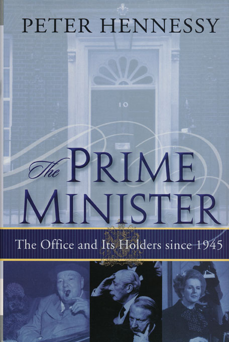 The Prime Minister The Office and its Holders Since 1945. Peter Hennessy.
