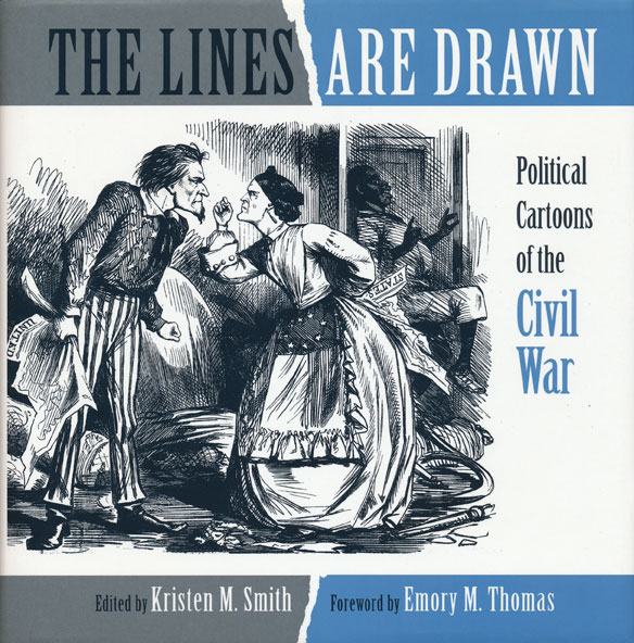 The Lines Are Drawn Political Cartoons of the Civil War. Kristen M. Smith.