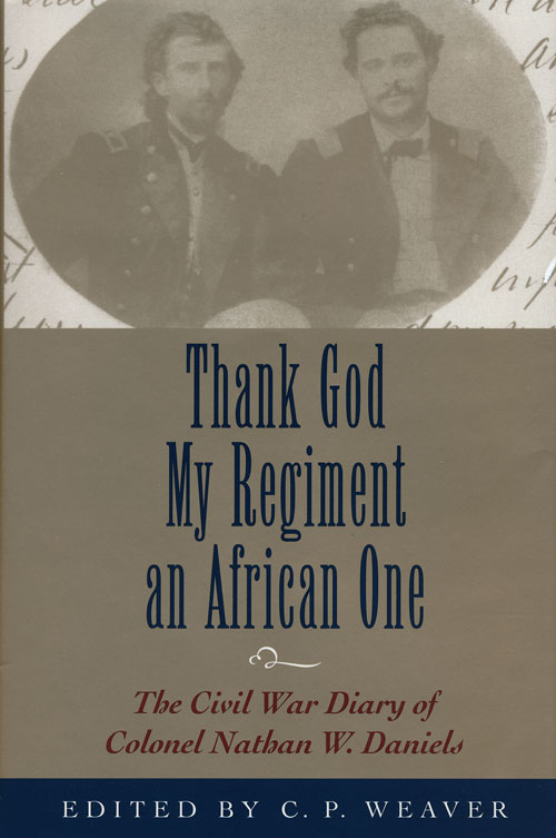 Thank God My Regiment an African One The Civil War Diary of Colonel Nathan W. Daniels. C. P. Weaver.