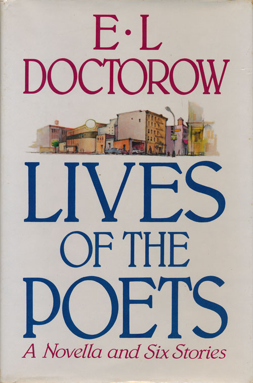 Lives of the Poets A Novella and Six Stories. E. L. Doctorow.