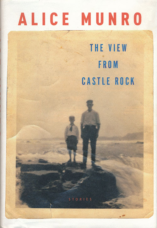 The View from Castle Rock Stories. Alice Munro.
