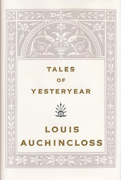 Tales of Yesteryear. Louis Auchincloss.