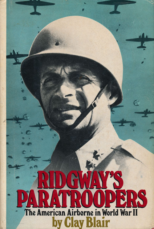 Ridgway's Paratroopers The American Airborne in World War II. Clay Blair.