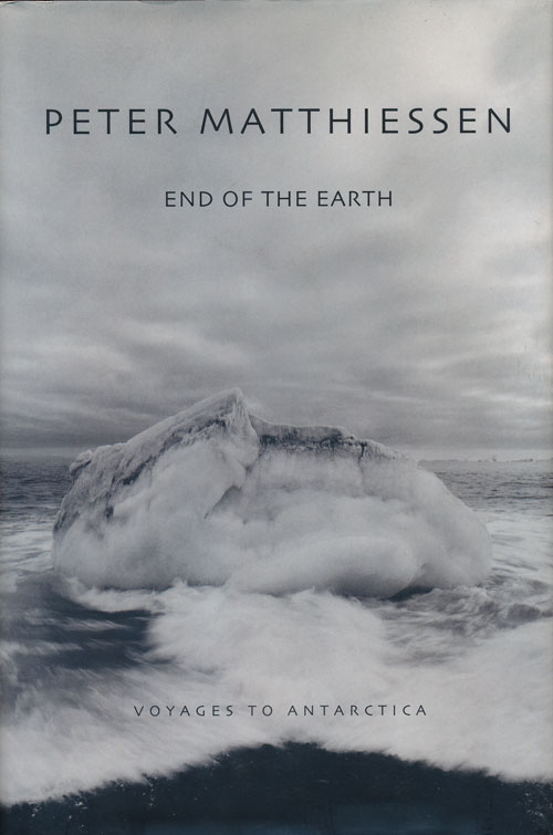 End of the Earth Voyages To Antarctica. Peter Matthiessen.