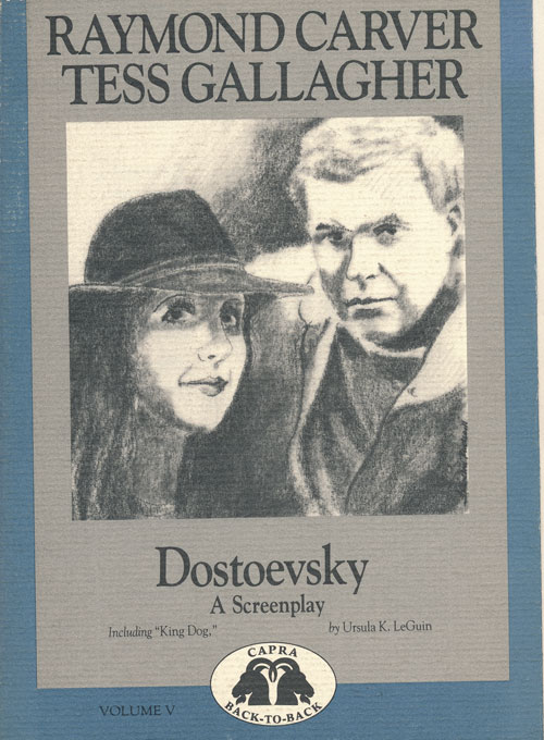 Dostoevsky and King Dog. Tess Gallagher, Raymond Carver, Ursula K. Leguin.