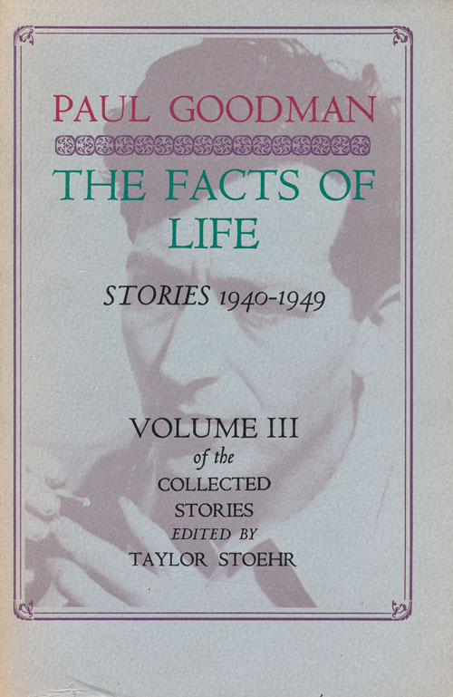 The Facts of Life: Stories 1940-1949 Volume III of the Collected Stories. Paul Goodman.