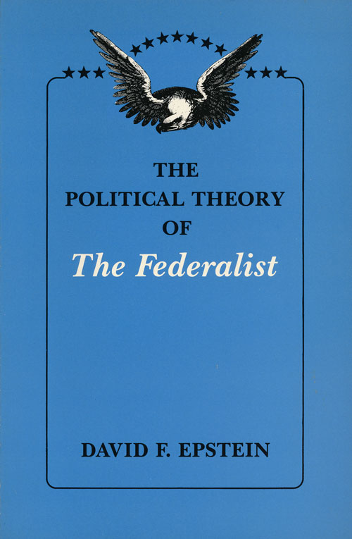 The Political Theory of the Federalist. David F. Epstein.