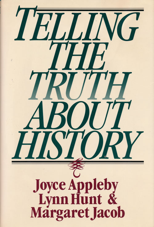 Telling the Truth About History. Joyce Appleby, Lynn Hunt, Margaret Jacob.