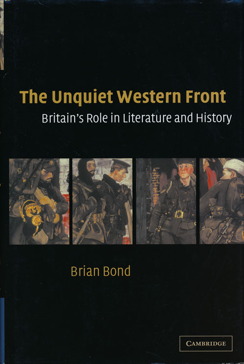 The Unquiet Western Front Britain's Role in Literature and History. Brian Bond.