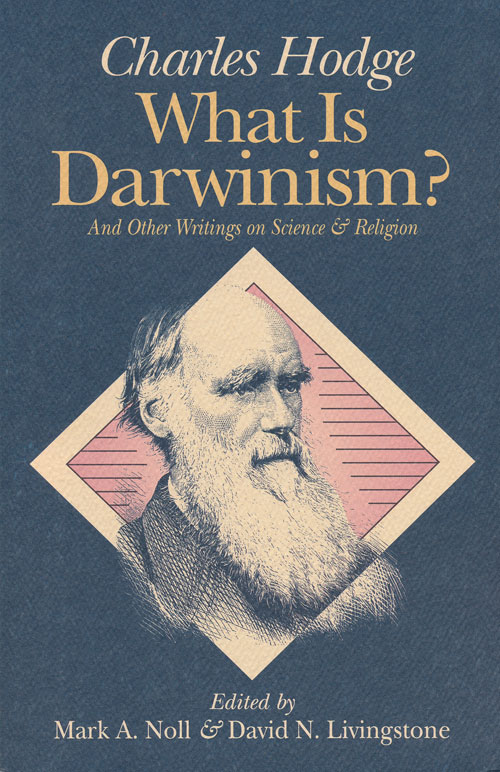 What is Darwinism? And Other Writings on Science and Religion. Charles Hodge.