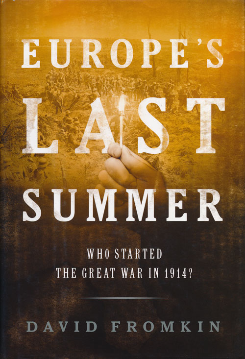 Europe's Last Summer Who Started the Great War in 1914? David Fromkin.