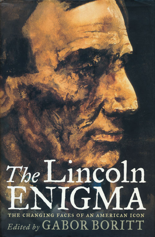 The Lincoln Enigma The Changing Faces of an American Icon. Gabor Boritt.