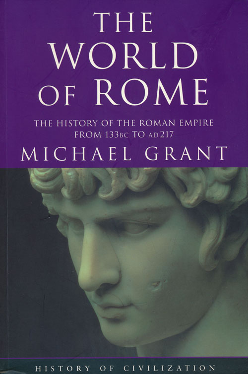 The World of Rome The History of the Roman Empire from 133BC to AD217. Michael Grant.