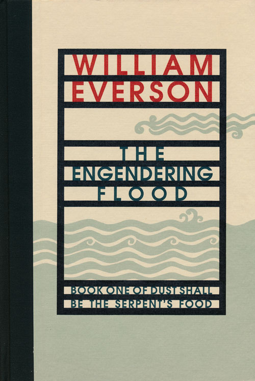 The Engendering Flood Book I of Dust Shall be the Serpent's Food (Cantos I-IV). William Everson.