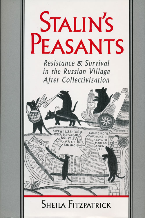 Stalin's Peasants Resistance & Survival in the Russian Village after Collectivization. Sheila Fitzpatrick.