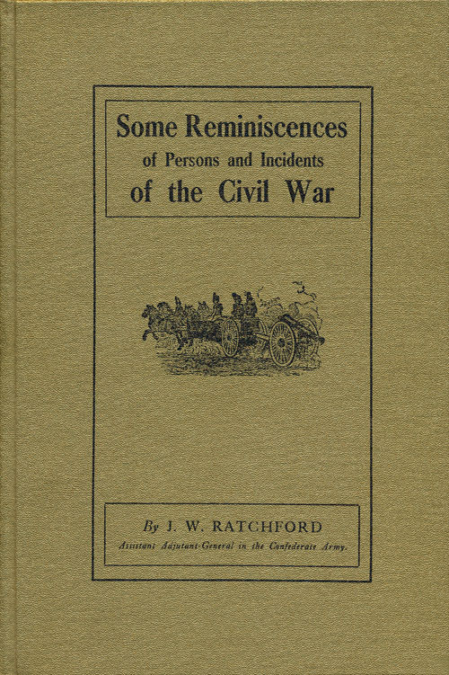 Some Reminiscences of Persons and Incidents of the Civil War. J. W. Ratchford.