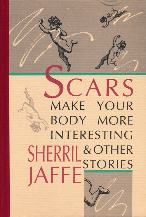 Scars Make Your Body More Interesting & Other Stories. Sherril Jaffe.