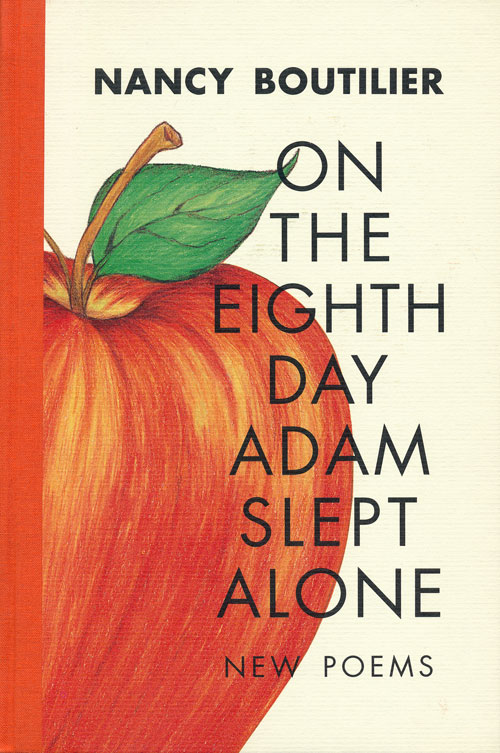 On the Eighth Day Adam Slept Alone New Poems. Nancy Boutilier.