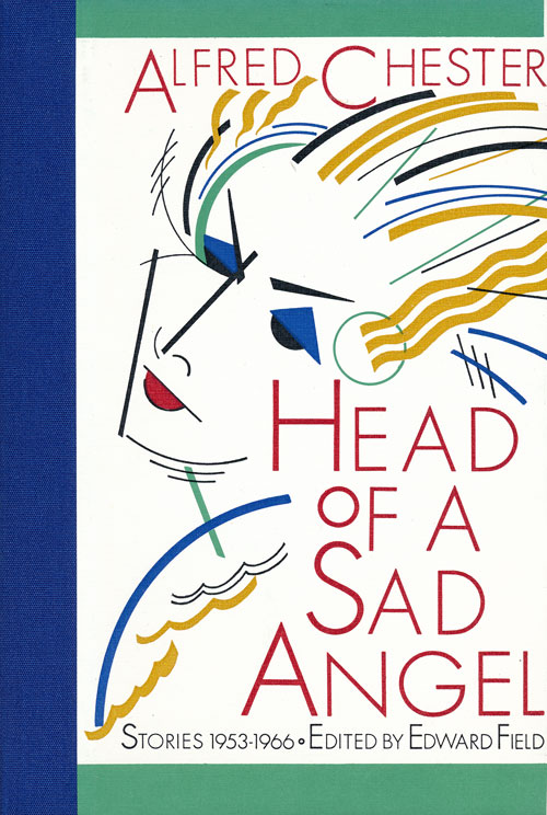 Head of a Sad Angel Stories 1953-1966. Alfred Chester.