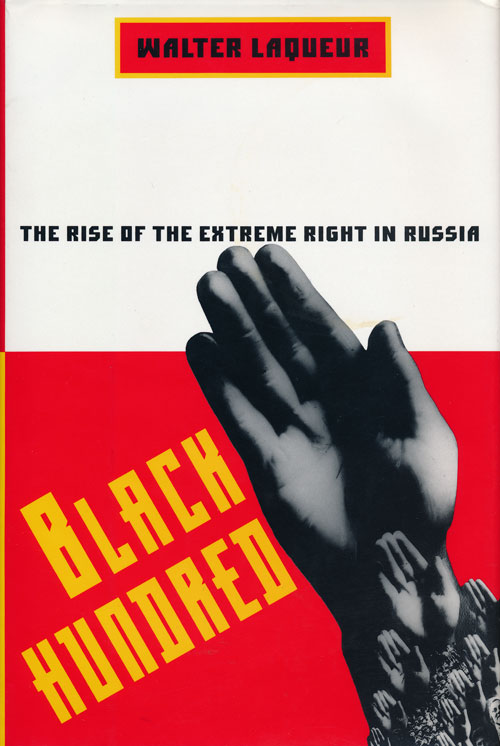 Black Hundred The Rise of the Extreme Right in Russia. Walter Laqueur.