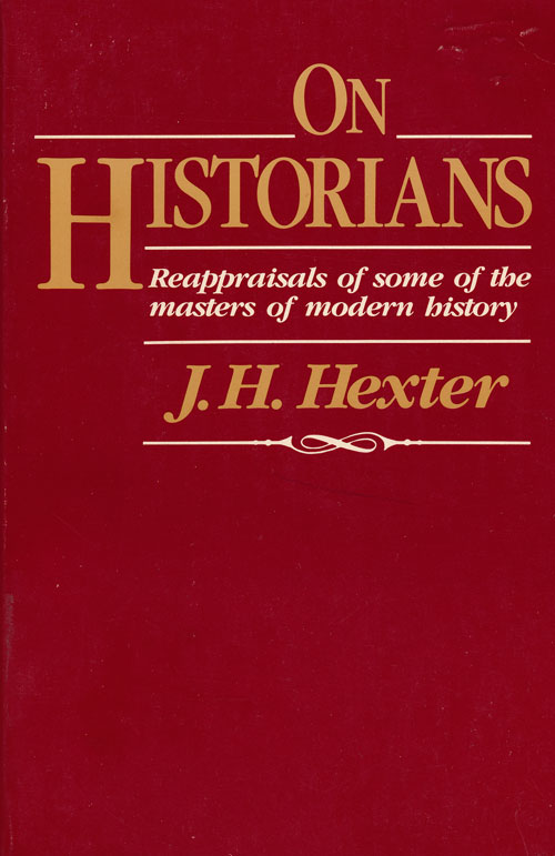 On Historians Reappraisals of Some of the Masters of Modern History. J. H. Hexter.