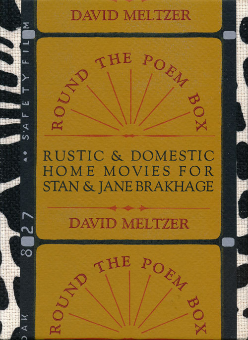 Round the Poem Box Rustic & Domestic Home Movies for Stan & Jane Brakhage. David Meltzer.