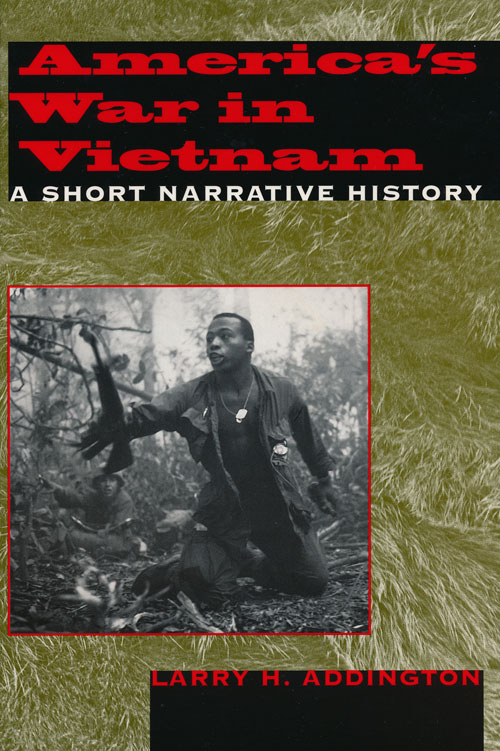 America's War in Vietnam A Short Narrative History. Larry H. Addington.