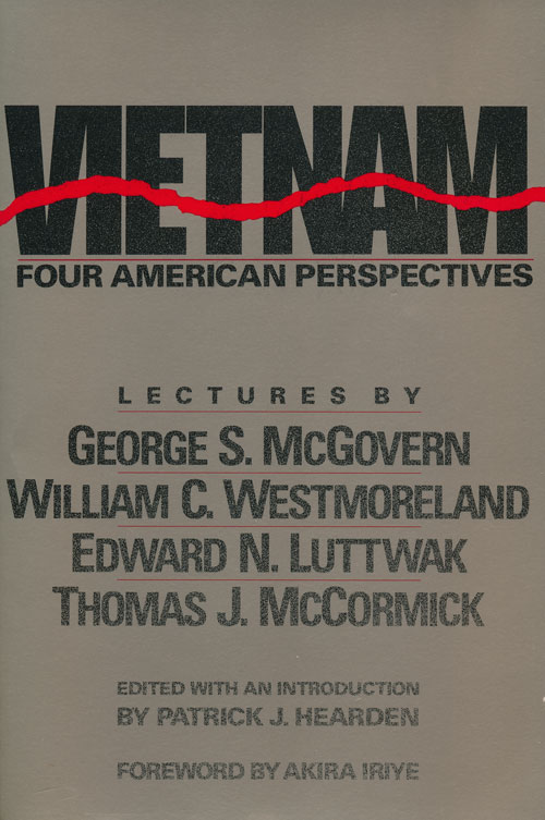 Vietnam: Four American Perspectives Lectures by George McGovern, William Westmoreland, Edward Luttwak, Thomas McCormick. Patrick J. Hearden.