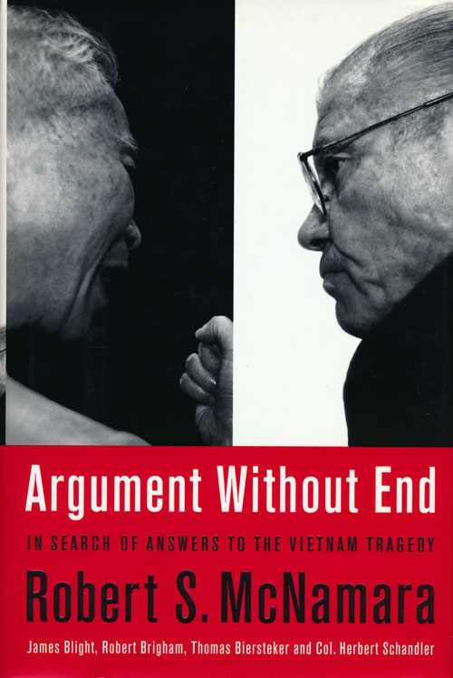 Argument Without End In Search of Answers to the Vietnam Tragedy. Robert S. McNamara.