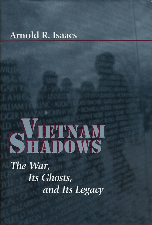 Vietnam Shadows The War, its Ghosts, and its Legacy. Arnold R. Isaacs.