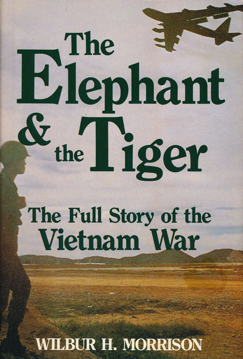 The Elephant & the Tiger The Full Story of the Vietnam War. Wilbur H. Morrison.