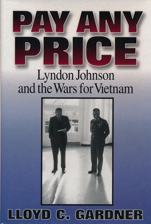 Pay Any Price Lyndon Johnson and the Wars for Vietnam. Lloyd C. Gardner.