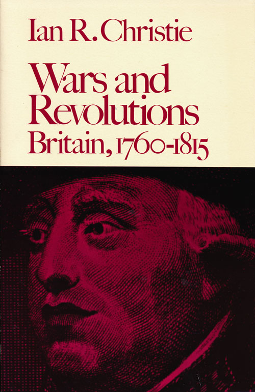 Wars and Revolutions Britain, 1760-1815. Ian R. Christie.