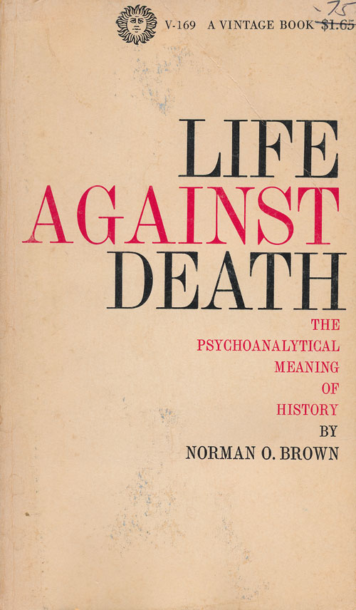 Life Against Death The Psychoanalytical Meaning of History. Norman O. Brown.