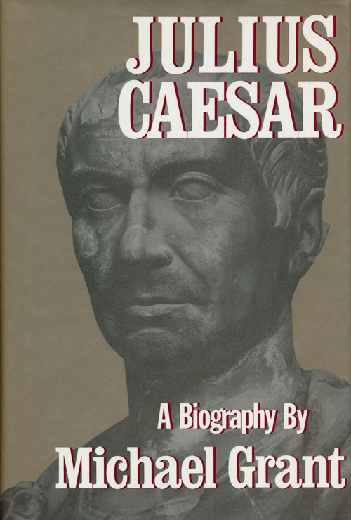 Julius Caesar A Biography. Michael Grant.