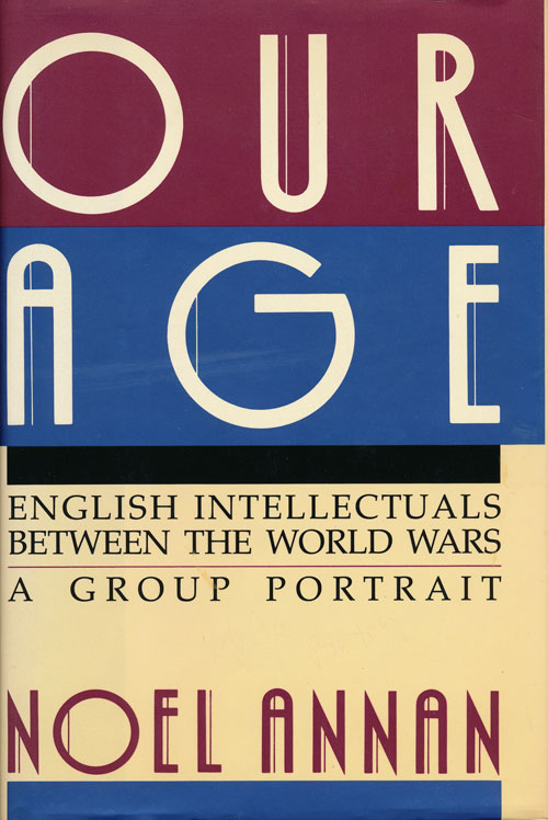 Our Age English Intellectuals between the World Wars - a Group Portrait. Noel Annan.