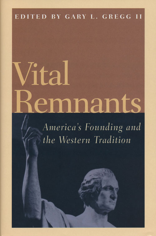 Vital Remnants America's Founding and the Western Tradition. Gary L. Gregg Ii.