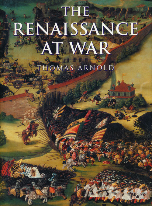 The Renaissance At War. Thomas Arnold.